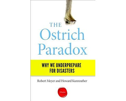 Ostrich Paradox : Why We Underprepare for Disasters (Paperback) (Robert Meyer & Howard Kunreuther) - image 1 of 1