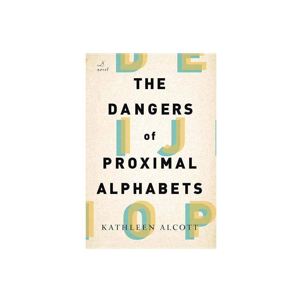 The Dangers Of Proximal Alphabets By Kathleen Alcott Paperback
