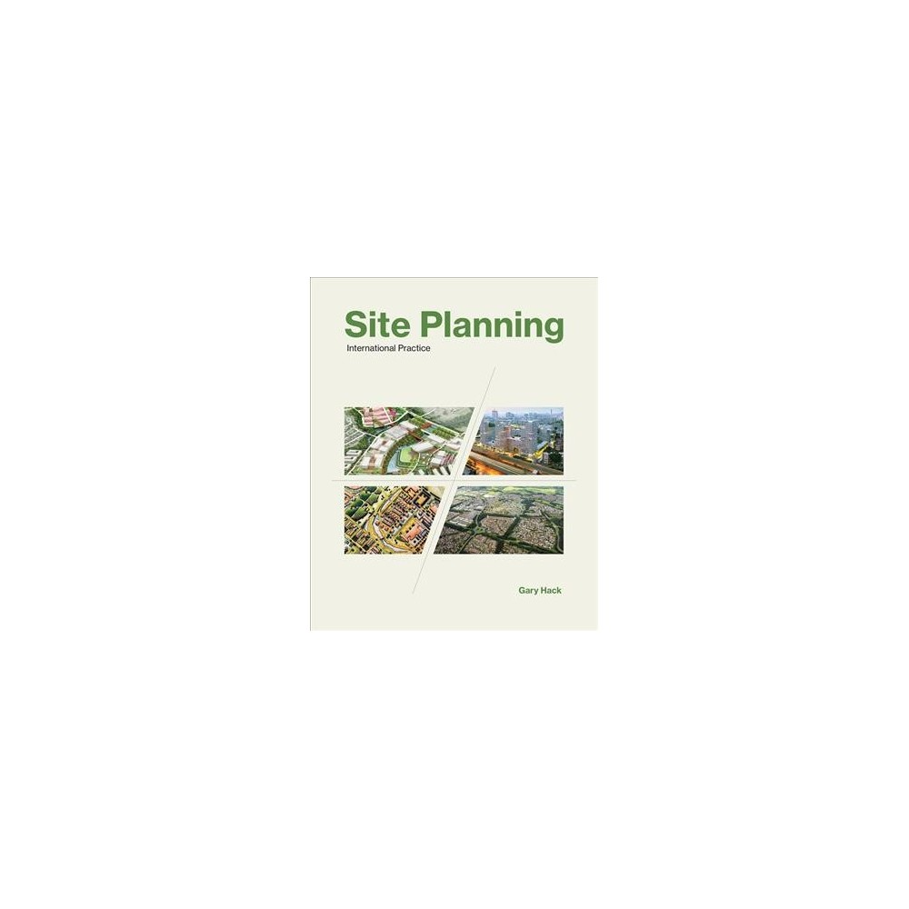Site Planning : International Practice - by Gary Hack (Paperback)