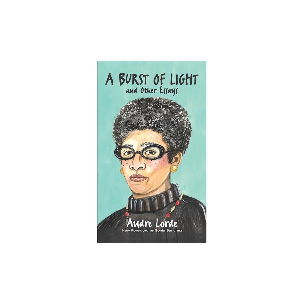 Burst of Light : And Other Essays - by Audre Lorde (Hardcover)
