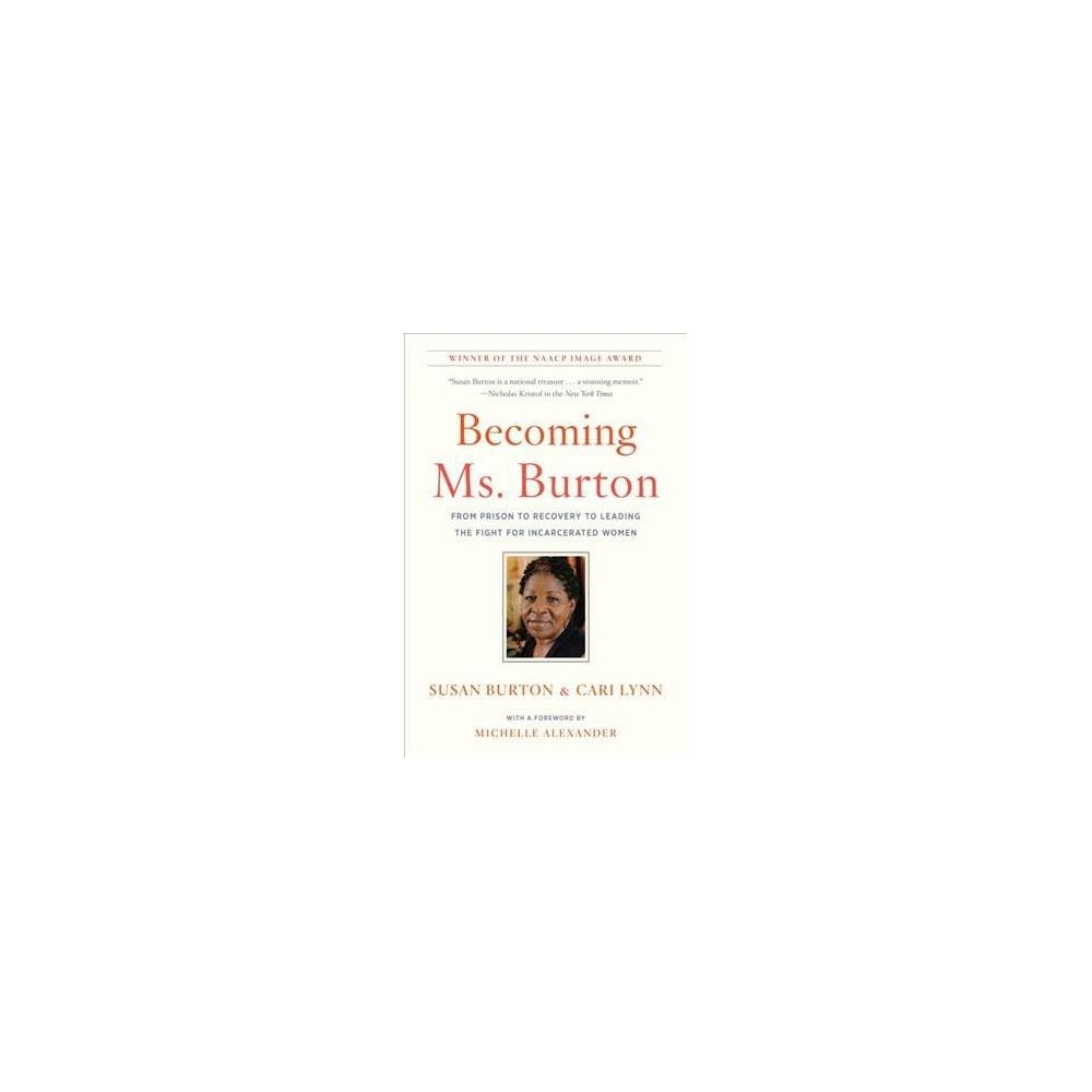 Becoming Ms. Burton : From Prison to Recovery to Leading the Fight for Incarcerated Women - Reprint