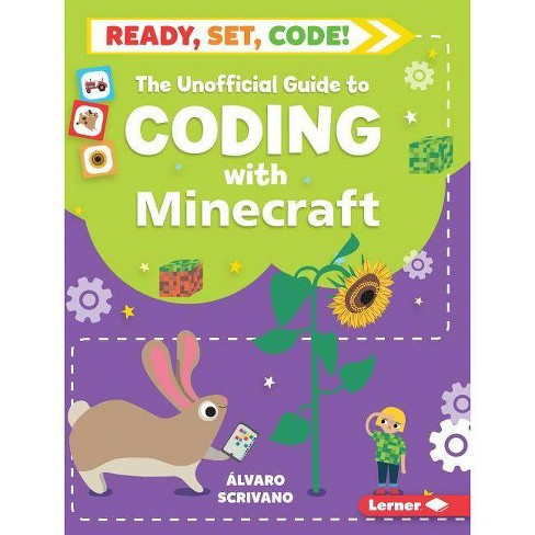 The Unofficial Guide to Coding with Minecraft - (Ready, Set, Code!) by  Alvaro Scrivano (Paperback) - image 1 of 1