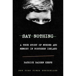 Say Nothing - by  Patrick Radden Keefe (Hardcover)