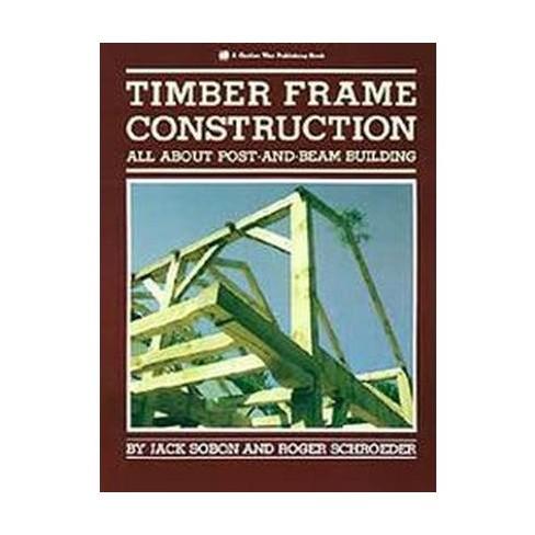 Timber Frame Construction - by Jack A Sobon & Roger Schroeder (Paperback)