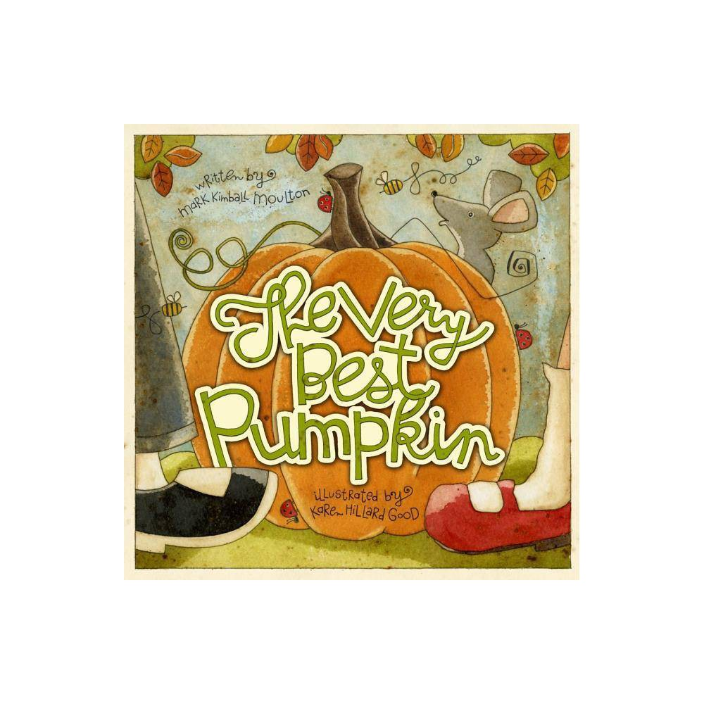The Very Best Pumpkin By Mark Kimball Moulton Hardcover