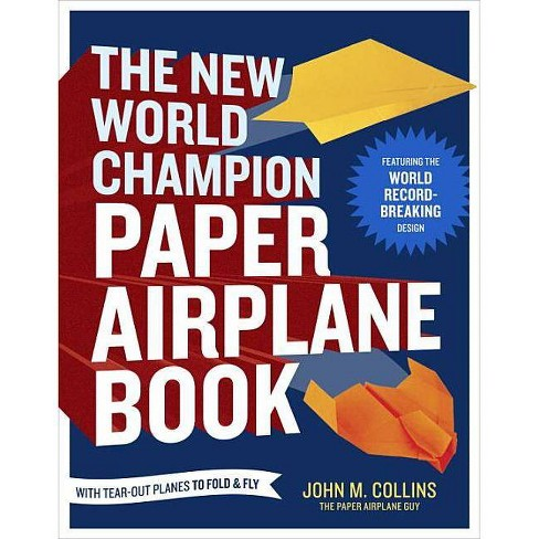 The New World Champion Paper Airplane Book - by  John M Collins (Paperback) - image 1 of 1