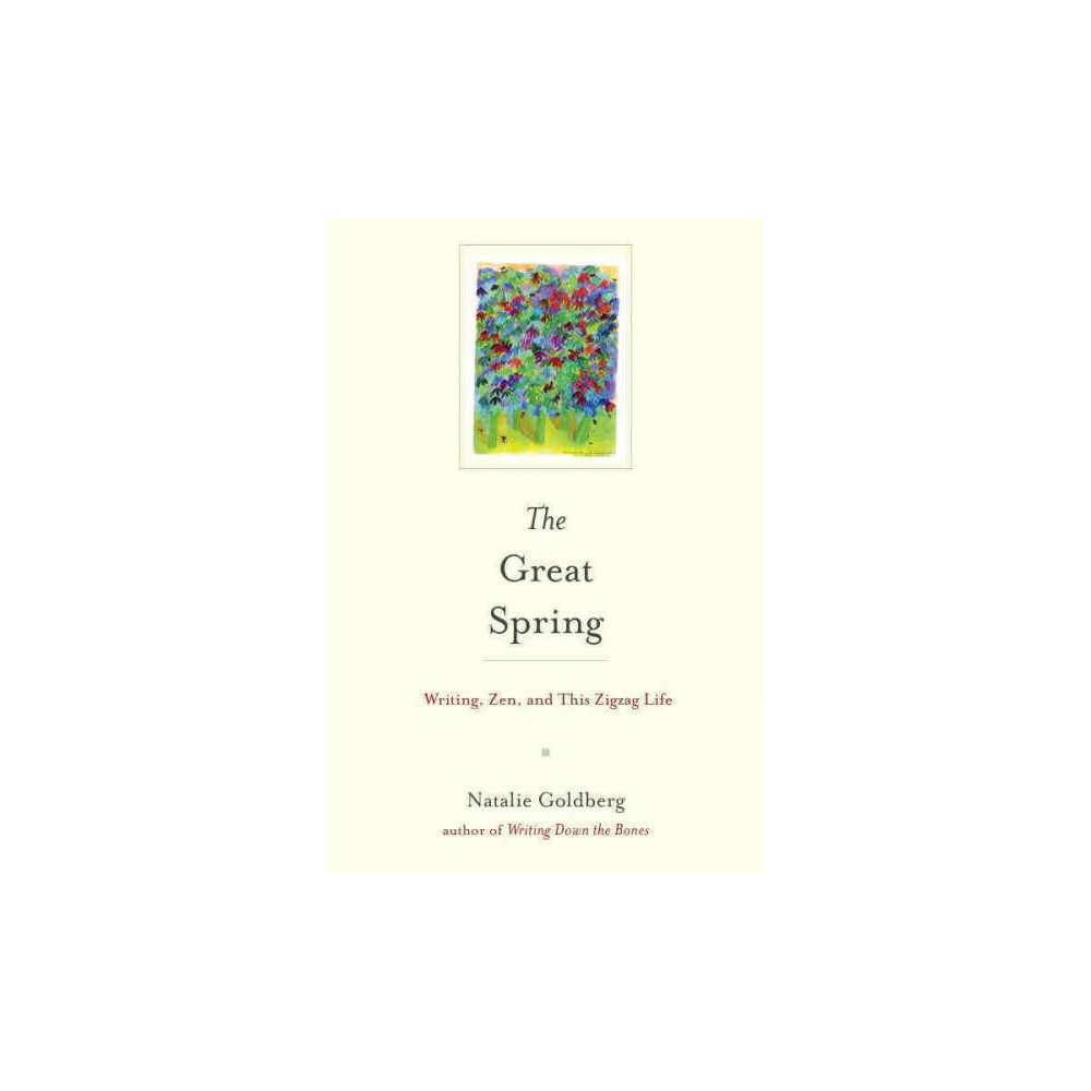 Great Spring : Writing, Zen, and This Zigzag Life (Hardcover) (Natalie Goldberg)