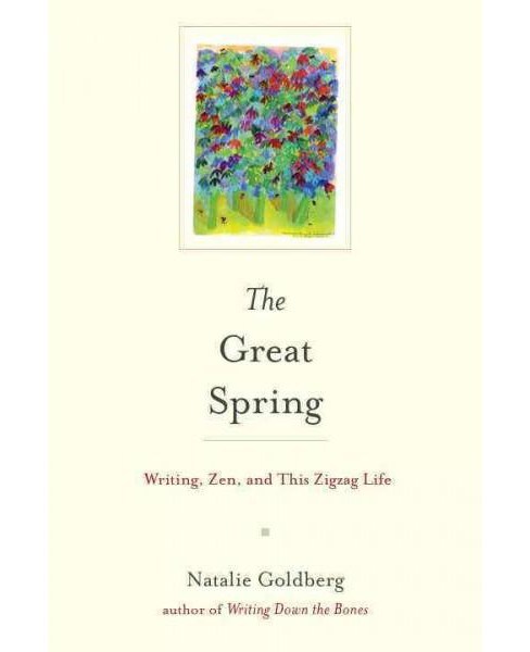 Great Spring : Writing, Zen, and This Zigzag Life (Hardcover) (Natalie Goldberg) - image 1 of 1