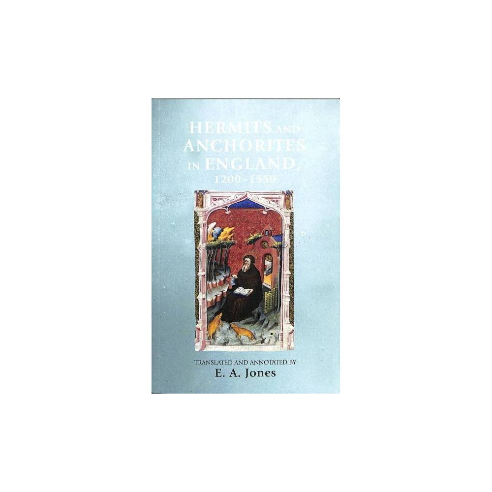 Hermits and Anchorites in England, 1200-1550 - (Paperback)