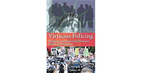 Virtuous Policing : Bridging America's Gulf Between Police and Populace (Paperback) (David G. Bolgiano & - image 1 of 1