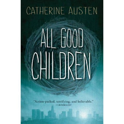 All Good Children - by  Catherine Austen (Paperback)