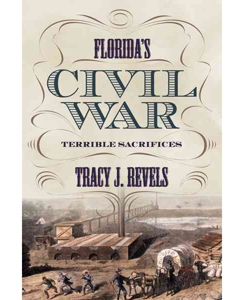 Florida's Civil War : Terrible Sacrifices (Hardcover) (Tracy J. Revels) - image 1 of 1