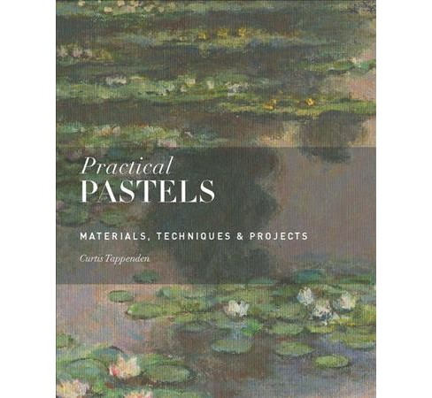 Practical Pastels : Materials, Techniques & Projects (Paperback) (Curtis Tappenden) - image 1 of 1
