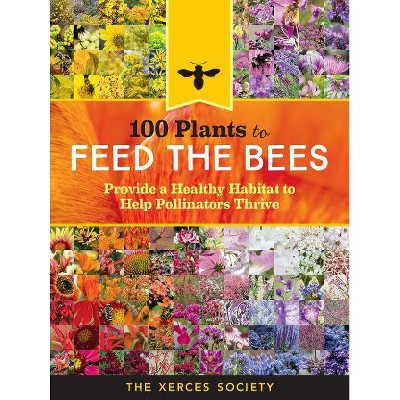 100 Plants to Feed the Bees - (Hardcover)