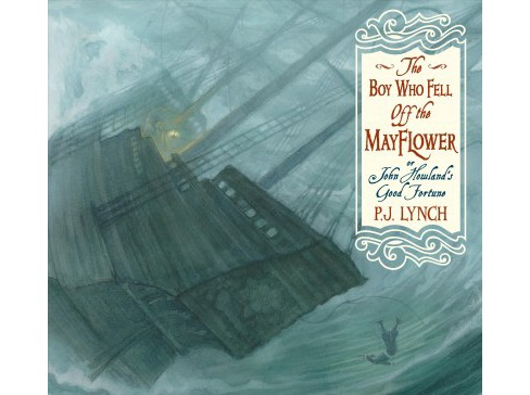 Boy Who Fell Off the Mayflower, or John Howland's Good Fortune -  Reprint by P. J. Lynch (Paperback) - image 1 of 1