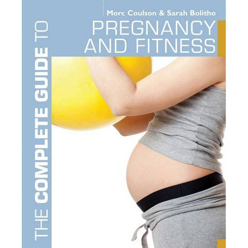 The Complete Guide to Pregnancy and Fitness - (Complete Guides) by  Morc Coulson & Sarah Bolitho - image 1 of 1