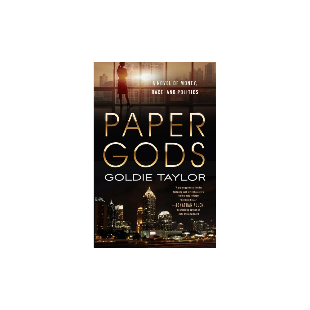 Paper Gods : A Novel of Money, Race, and Politics - by Goldie Taylor (Hardcover)