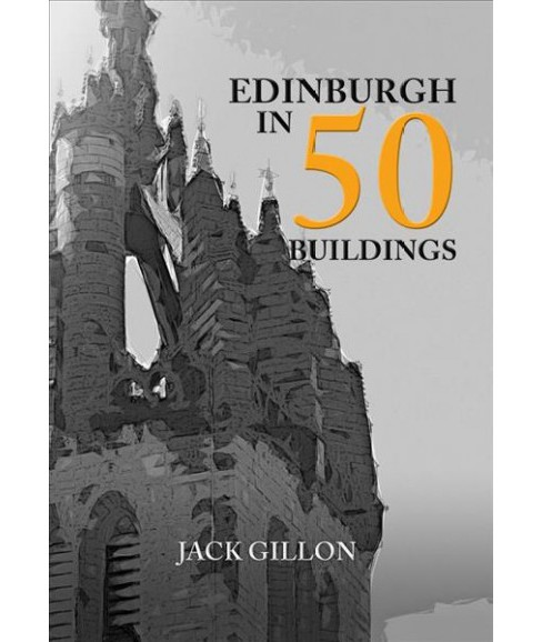 Edinburgh in 50 Buildings -  (In 50 Buildings) by Jack Gillon (Paperback) - image 1 of 1