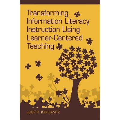 Transforming Information Literacy Instruction Using Learner-Centered Teaching - by  Joan R Kaplowitz (Paperback)