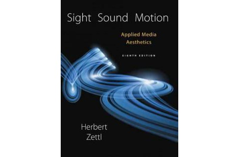 Sight, Sound, Motion : Applied Media Aesthetics (Hardcover) (Herbert Zettl) - image 1 of 1