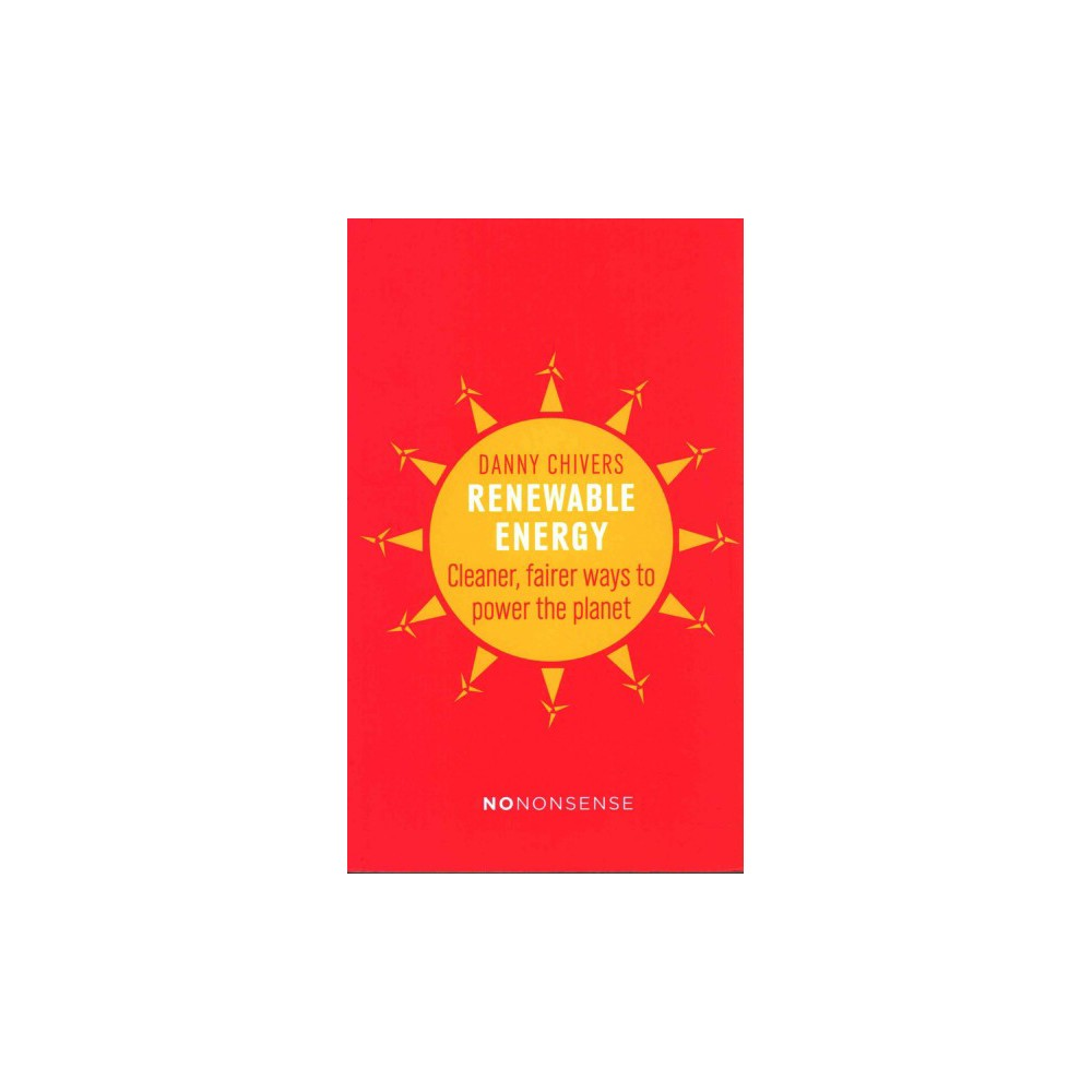 Renewable Energy : Cleaner, Fairer Ways to Power the Planet (Paperback) (Danny Chivers)