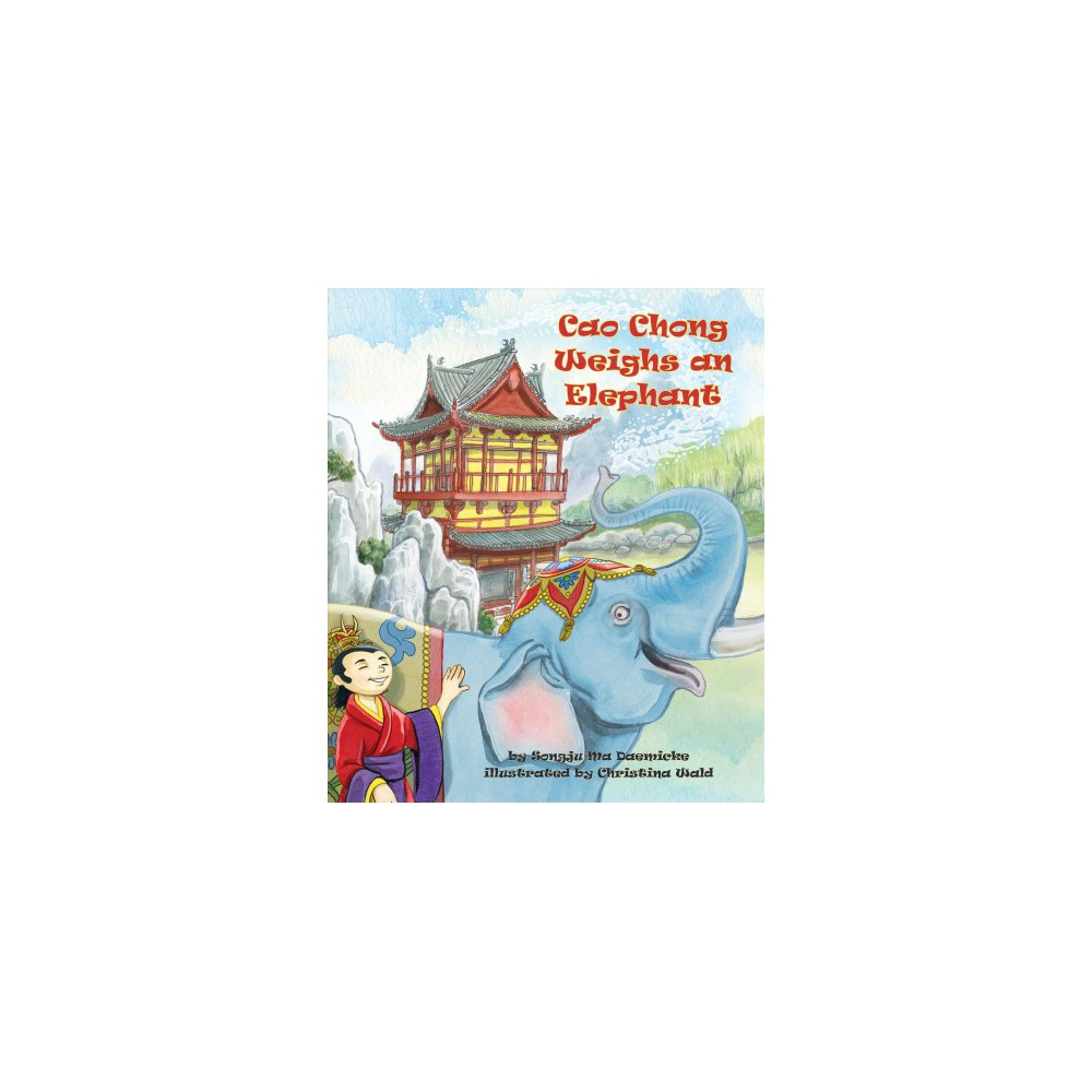 Cao Chong Weighs an Elephant - by Songju Ma Daemicke (School And Library)