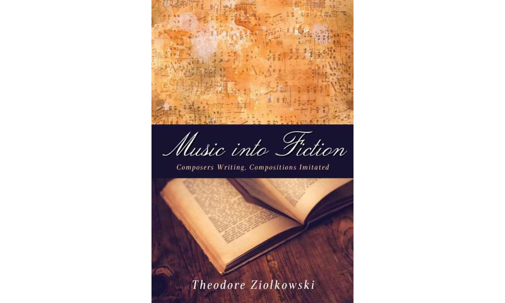Music into Fiction : Composers Writing, Compositions Imit...