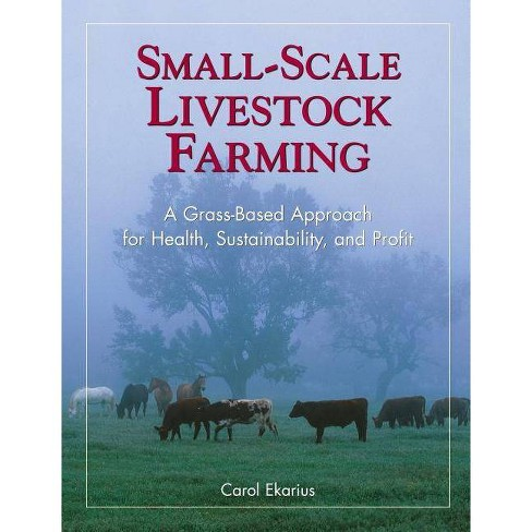 Small-Scale Livestock Farming - by  Carol Ekarius (Paperback) - image 1 of 1