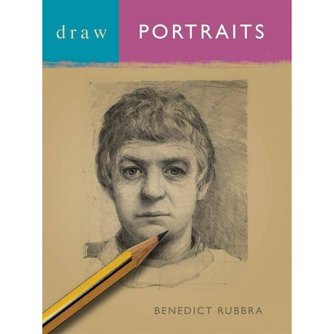 Draw Portraits - 4 Edition by  Benedict Rubbra (Paperback) - image 1 of 1