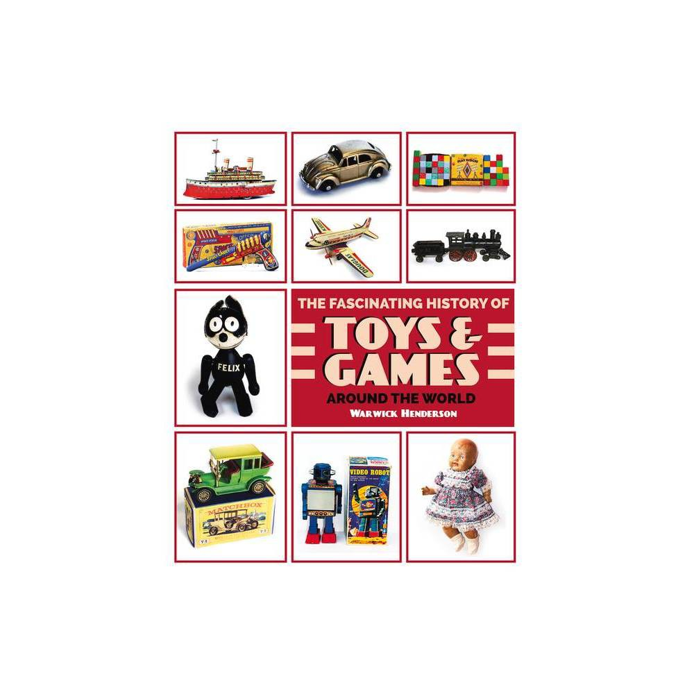 The Fascinating History Of Toys And Games Around The World By Warwick Henderson Paperback
