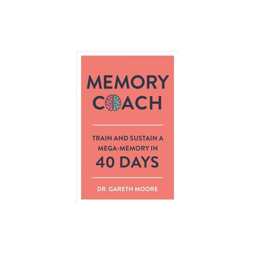 Memory Coach : Train and Sustain a Mega-memory in 40 Days - by Gareth Moore (Paperback)