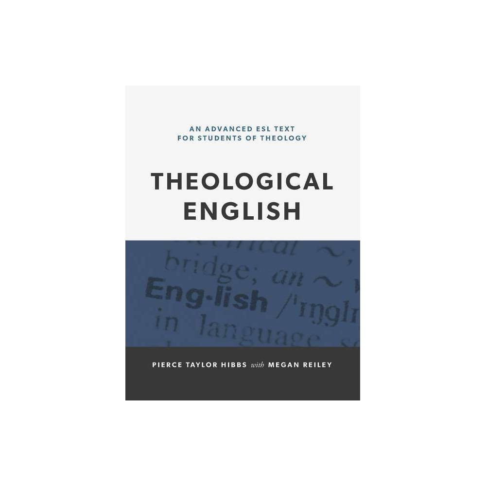 Theological English An Advanced Esl Text For Students Of Theology By Pierce Taylor Hibbs Paperback