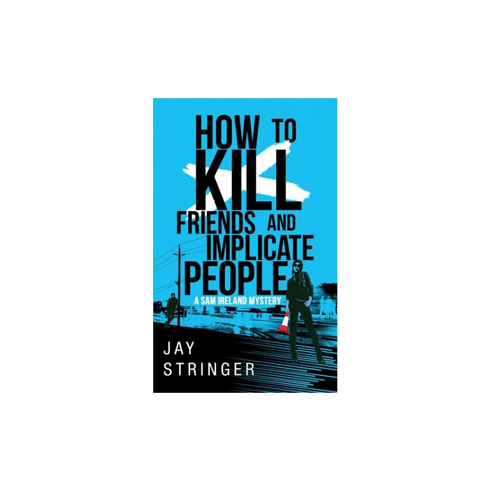 How to Kill Friends and Implicate People (Unabridged) (CD/Spoken Word) (Jay Stringer)