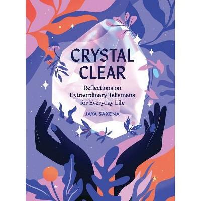 Crystal Clear - by Jaya Saxena (Hardcover)