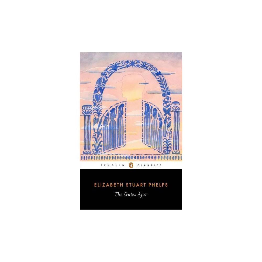 Gates Ajar - Reprint by Elizabeth Stuart Phelps (Paperback)