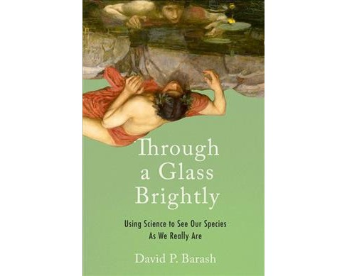 Through a Glass Brightly : Using Science to See Our Species as We Really Are -  (Hardcover) - image 1 of 1