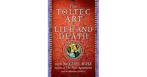Toltec Art of Life and Death (Hardcover) (Don Miguel Ruiz) - image 1 of 1