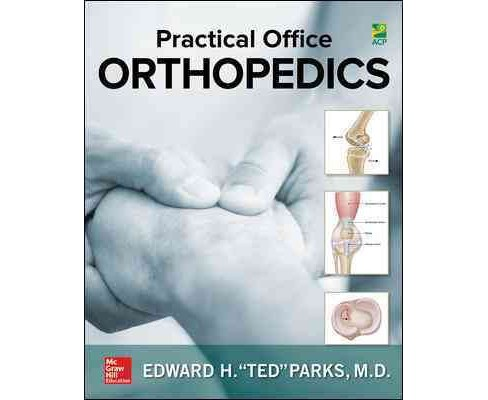 Practical Office Orthopedics -  by M.D. Edward Parks (Paperback) - image 1 of 1