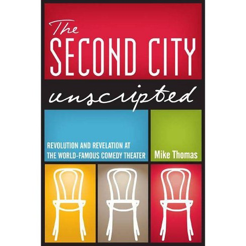 The Second City Unscripted - by  Mike Thomas (Paperback) - image 1 of 1