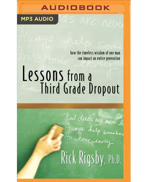 Lessons from a Third Grade Dropout : How the Timeless Wisdom of One Man Can Impact an Entire Generation - image 1 of 1