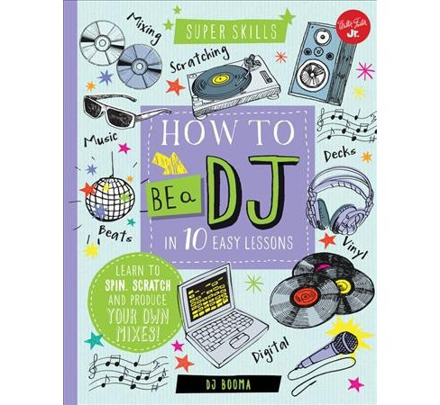 How to Be A DJ in 10 Easy Lessons : Learn to Spin, Scratch, and Produce Your Own Mixes! -  (Hardcover) - image 1 of 1