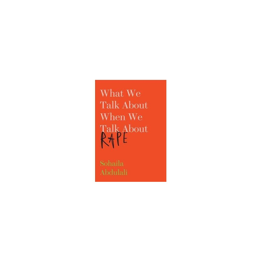What We Talk About When We Talk About Rape - by Sohaila Abdulali (Paperback)