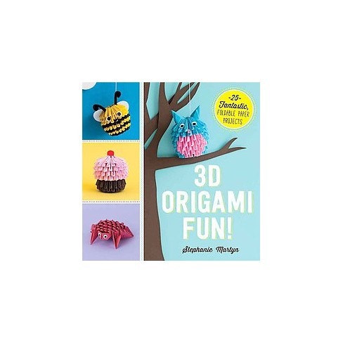 3d Origami Fun 25 Fantastic Foldable Paper Projects Paperback