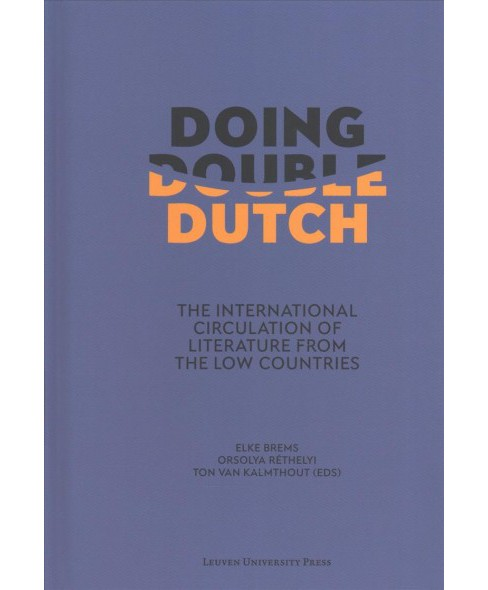 Doing Double Dutch : The International Circulation of Literature from the Low Countries (Hardcover) - image 1 of 1