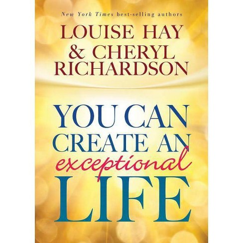 You Can Create an Exceptional Life - by  Louise L Hay & Cheryl Richardson (Hardcover) - image 1 of 1