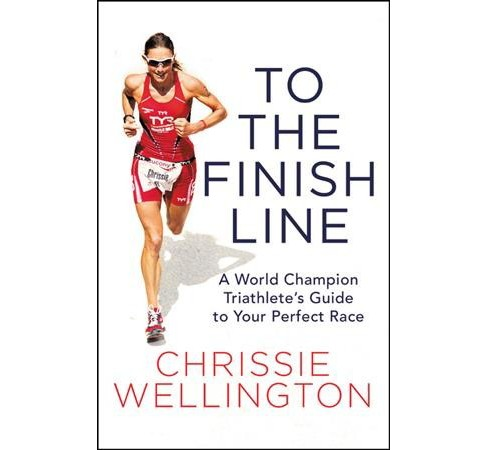 To the Finish Line : A World Champion Triathlete's Guide to Your Perfect Race -  (Hardcover) - image 1 of 1