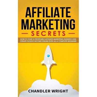 Affiliate Marketing - by  Chandler Wright (Hardcover)
