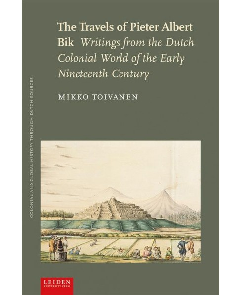 Travels of Pieter Albert Bik : Writings from the Dutch Colonial World of the Early Nineteenth Century - image 1 of 1