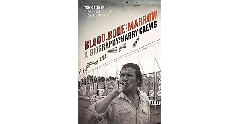 Blood, Bone, and Marrow : A Biography of Harry Crews (Hardcover) (Ted Geltner) - image 1 of 1