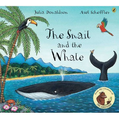 The Snail and the Whale - by Julia Donaldson (Paperback)